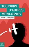 Alain Darnaud - Toujours d'autres montagnes.