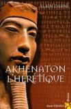 Alain Darne - Akhenaton l'hérétique.