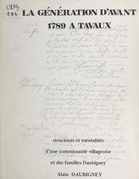 Alain Daubigney - La génération d'avant 1789 à Tavaux - Structures et mentalités d'une communauté villageoise et des familles Daubigney.