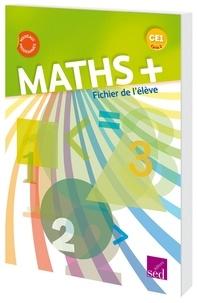 Alain Dausse et Myriam Baya Nasroune - Mathématiques CE1 Cycle 2 Maths + - Fichier de l'élève.
