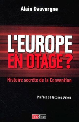 Alain Dauvergne - L'Europe en otage ? - Histoire secrète de la Convention.