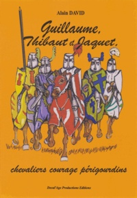 Alain David - Guillaume, Thibaut et Jaquet, chevaliers courage périgourdins.