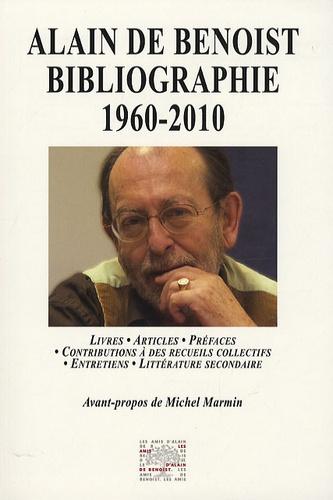 Alain de Benoist - Alain de Benoist Bibliographie 1960-2010.