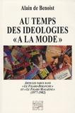Alain de Benoist - Au temps des idéologies à la mode - Articles parus dans Le Figaro-Dimanche et Le Figaro-Magazine (1977-1982).