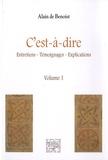Alain de Benoist - C'est-à-dire - Tome 1, Entretiens, témoignages, explications.