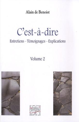 Alain de Benoist - C'est-à-dire - Tome 2, Entretiens, témoignages, explications.