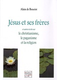 Alain de Benoist - Jésus et ses frères et autres écrits sur le christianisme, le paganisme et la religion.