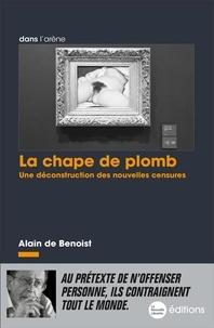 Alain de Benoist - La Chape de plomb - Une déconstruction des nouvelles censures.