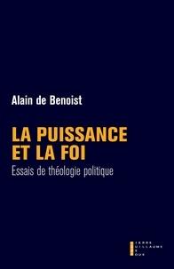 Alain de Benoist - La puissance et la foi - Essais de théologie politique.