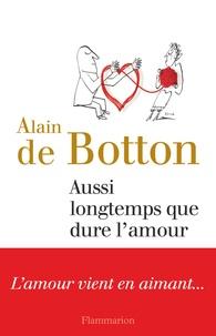 Alain de Botton - Aussi longtemps que dure l'amour.