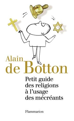 Alain de Botton - Petit guide des religions à l'usage des mécréants.