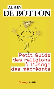 Alain de Botton - Petit guide des religions à l'usage des mécréants.