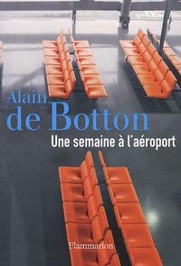 Alain de Botton - Une semaine à l'aéroport.