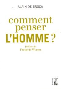 Alain de Broca - Comment penser l'Homme ?.