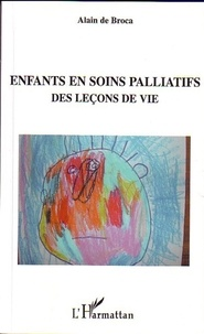 Alain de Broca - Enfants en soins palliatifs - Des leçons de vie.