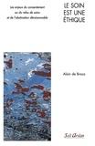 Alain de Broca - Le soin est une éthique - Les enjeux du consentement ou du refus de soins et de l'obstination déraisonnable.