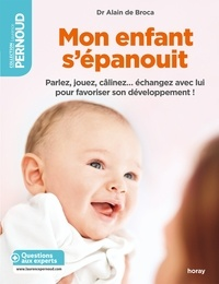 Alain de Broca et Alain De Broca - Mon enfant s'épanouit - Parlez jouez câlinez échangez avec lui pour favoriser son développement !.