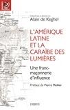 Alain de Keghel - L'Amérique latine et la Caraïbe des Lumières - Une franc-maçonnerie d'influence.