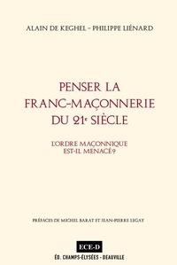 Alain de Keghel et Philippe Liénard - Penser la Franc-Maçonnerie du 21e siècle - L'ordre maçonnique est-il menacé ?.