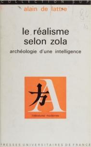 Alain de Lattre et Jean Fabre - Le réalisme selon Zola - Archéologie d'une intelligence.