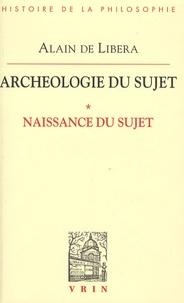 Alain de Libera - Archéologie du sujet - Volume 1, Naissance du sujet.