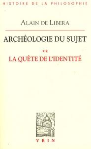 Alain de Libera - Archéologie du sujet - Volume 2, La quête de l'identité.