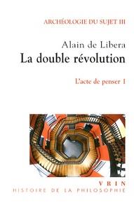 Archéologie du sujet - Volume 3, Lacte de penser Tome 1, La double révolution.pdf