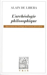 Alain de Libera - L'archéologie philosophique - Séminaire du Collège de France 2013-2014.
