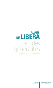 Alain de Libera - L'ART DES GENERALITES. - Théories de l'abstraction.