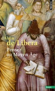 Alain de Libera - Penser au Moyen âge.