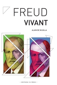 Alain de Mijolla - Freud, vivant.