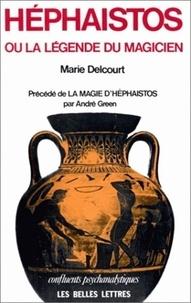 Alain de Mijolla et Marie Delcourt - Héphaistos ou la légende du magicien - Précédé de La magie d'Héphaistos..