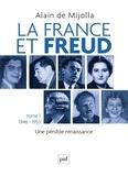 Alain de Mijolla - La France et Freud - Tome 1, Une pénible renaissance (1946-1953).