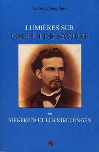 Alain de Queyriaux - Lumières sur Louis II de Bavière ou Siegfried et les Nibelungen.
