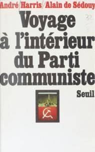 Alain de Sédouy et André Harris - Voyage à l'intérieur du Parti communiste.