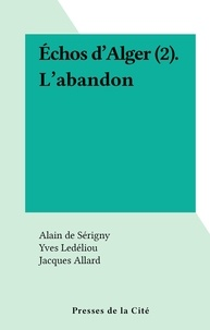 Alain de Sérigny et Jacques Allard - Échos d'Alger (2). L'abandon.