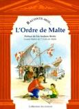 Alain de Tonquedec et Bertrand Galimard Flavigny - Raconte-moi... L'Ordre de Malte.
