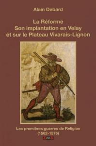 Alain Debard - La Réforme, son implantation en Velay et sur la plateau Vivarais-Lignon - Les premières guerres de religion (1562-1576).