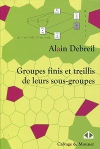 Alain Debreil - Groupes finis et treillis de leurs sous-groupes.