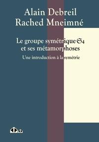 Alain Debreil et Rached Mneimné - Le groupe symétrique S_4 et ses métamorphoses - Une introduction à la symétrie.