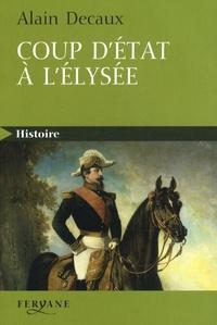Alain Decaux - Coup d'Etat à l'Elysée - Le 2 décembre 1851.