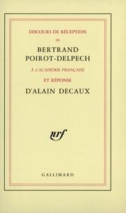 Alain Decaux et Bertrand Poirot-Delpech - Discours de réception de Bertrand Poirot-Delpech à l'Académie française.