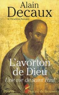 L'avorton de Dieu- Une vie de saint Paul - Alain Decaux |