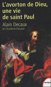 Alain Decaux - L'avorton de Dieu - Une vie de saint Paul.