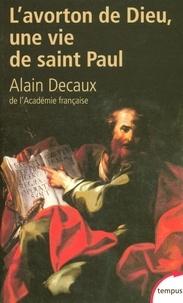 Alain Decaux - Tempus  : L'avorton de Dieu - Une vie de saint Paul.
