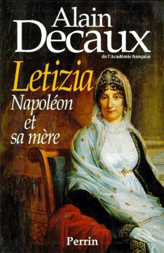 Alain Decaux - LETIZIA. - Napoléon et sa mère.