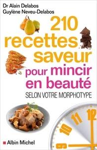 Alain Delabos et Guylène Neveu-Delabos - 210 recettes saveur pour mincir en beauté selon votre morphotype.