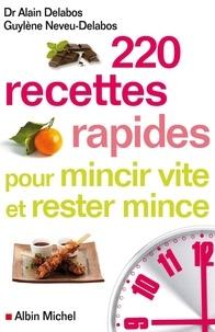 Alain Delabos et Guylène Neveu-Delabos - 220 recettes rapides pour mincir vite et rester mince.