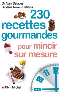 Téléchargez des ebooks pdfs gratuits 230 recettes gourmandes pour mincir sur mesure 9782226241559 iBook CHM par Alain Delabos, Guylène Neveu-Delabos in French