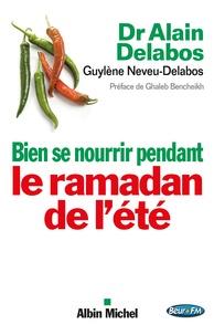 Alain Delabos et Guylène Neveu-Delabos - Bien se nourrir pendant le Ramadan de l'été.